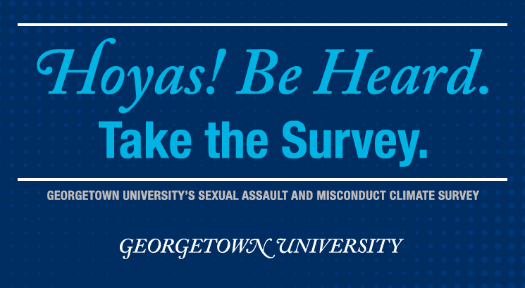 Banner reading, Hoyas! Be Heard. Take the Survey. Georgetown University's Sexual Assault and Misconduct Climate Survey